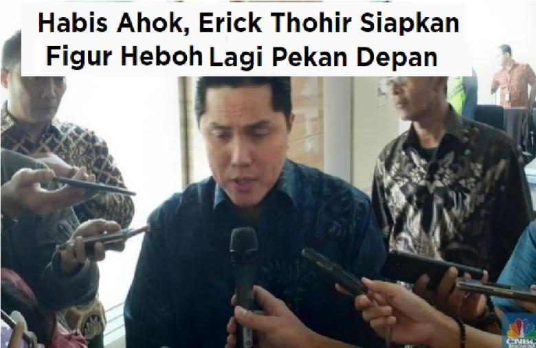 "Setelah Ahok, Erick Siapkan ""Bom"" Lain Jadi Bos BUMN, Siapa Dia?"